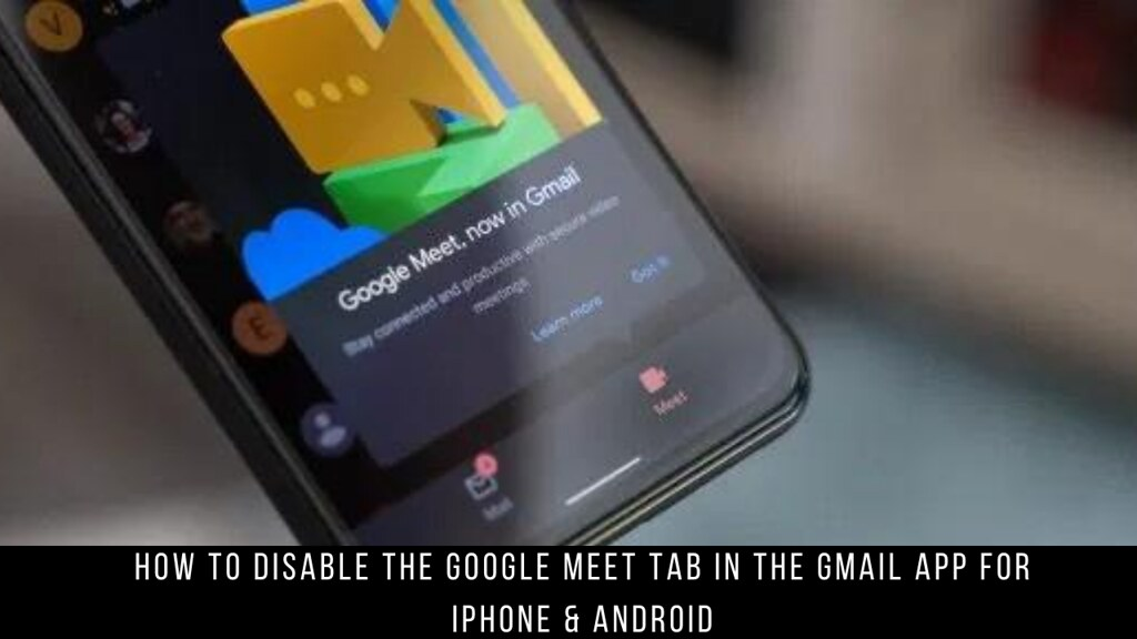How to Disable the Google Meet Tab in the Gmail App for iPhone & Android