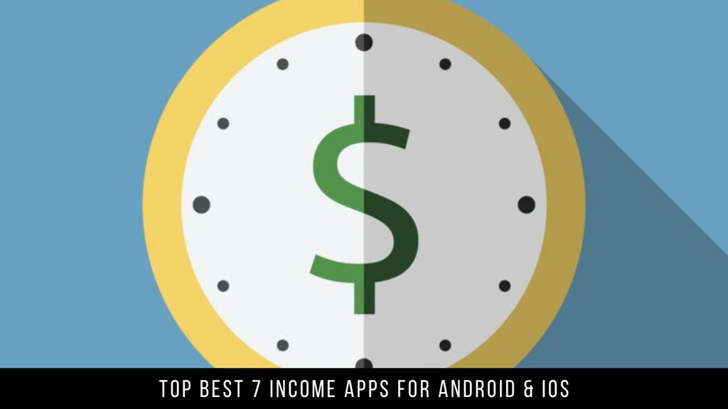Top Best 7 Income Apps For Android & iOS