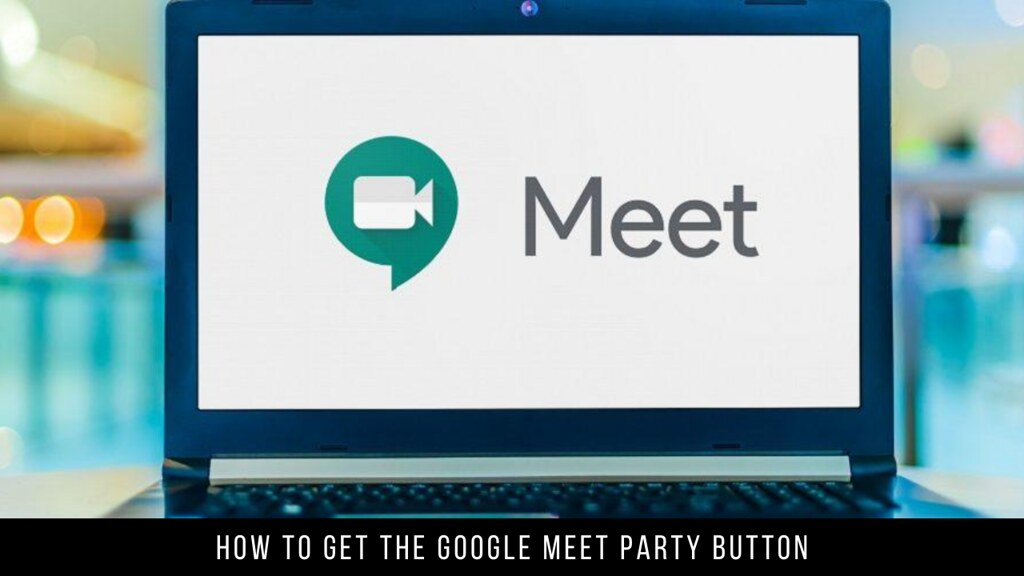 How to Get the Google Meet Party Button