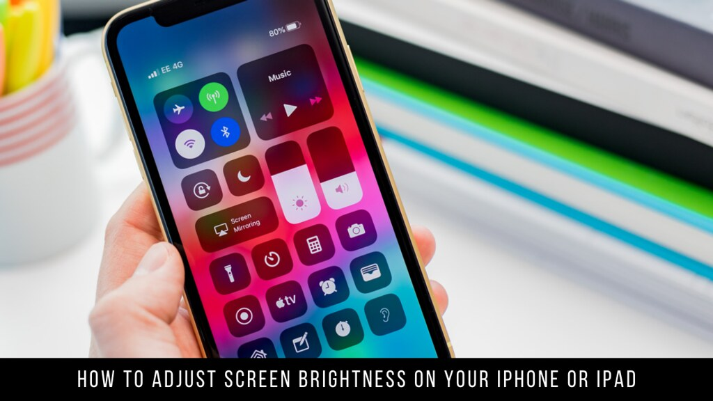 How to Adjust Screen Brightness on your iPhone or iPad
