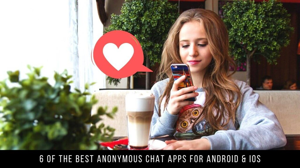 6 Of The Best Anonymous Chat Apps For Android & iOS