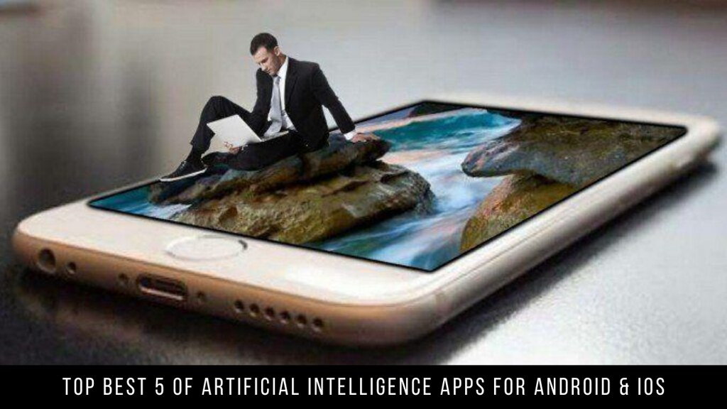 Top Best 5 Of Artificial Intelligence Apps For Android & iOS