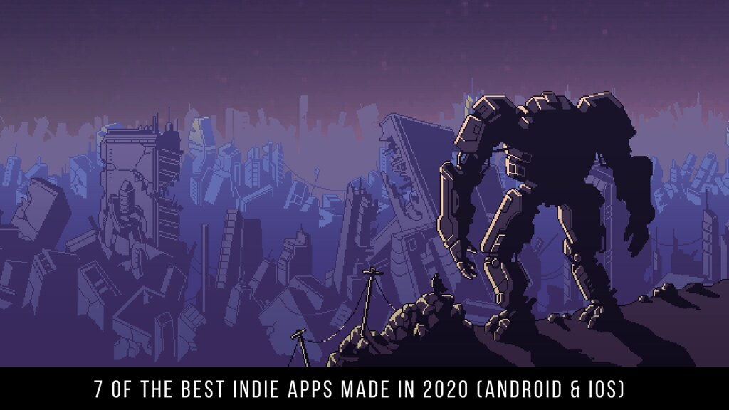 7 Of The Best Indie Apps Made In 2020 (Android & iOS)