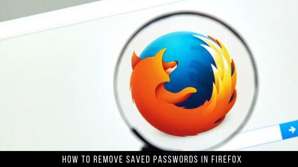 How to Remove Saved Passwords in Firefox