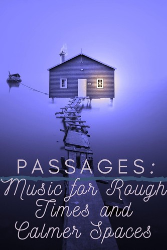 Passages: Music for Rough Times and Calmer Spaces