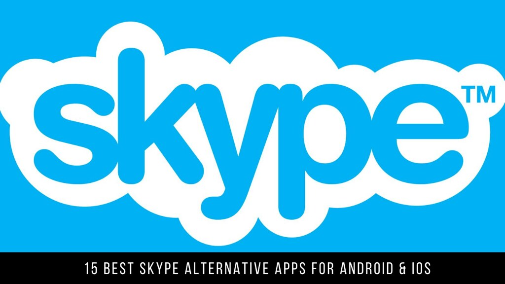 15 Best Skype Alternative Apps For Android & iOS