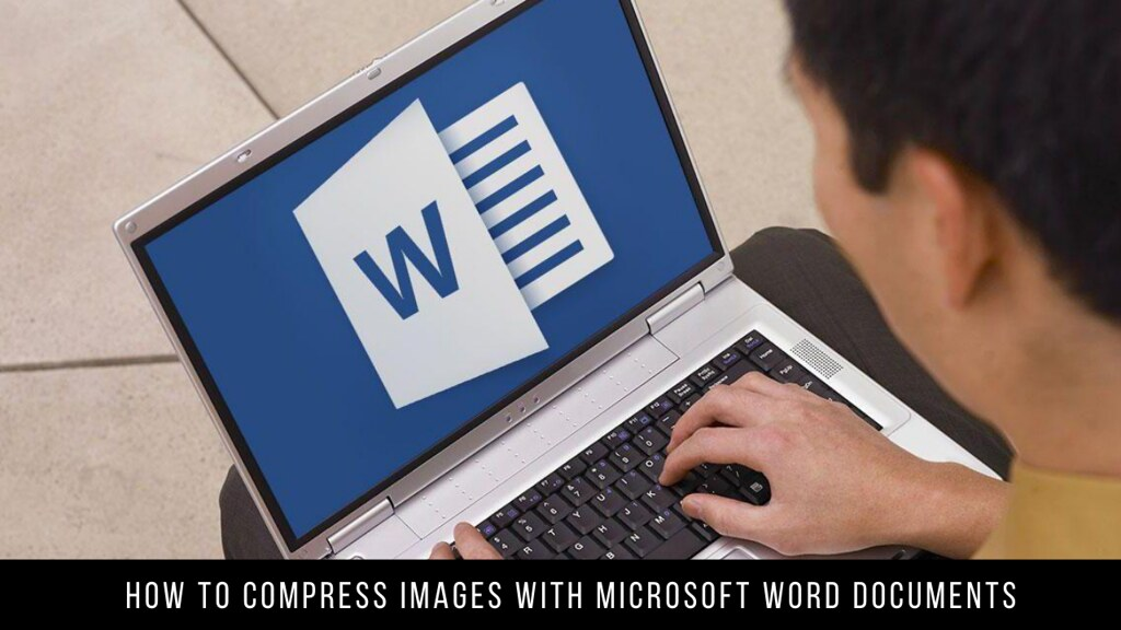 How to Compress Images With Microsoft Word Documents
