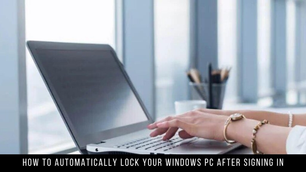 How To Automatically Lock Your Windows PC After Signing In