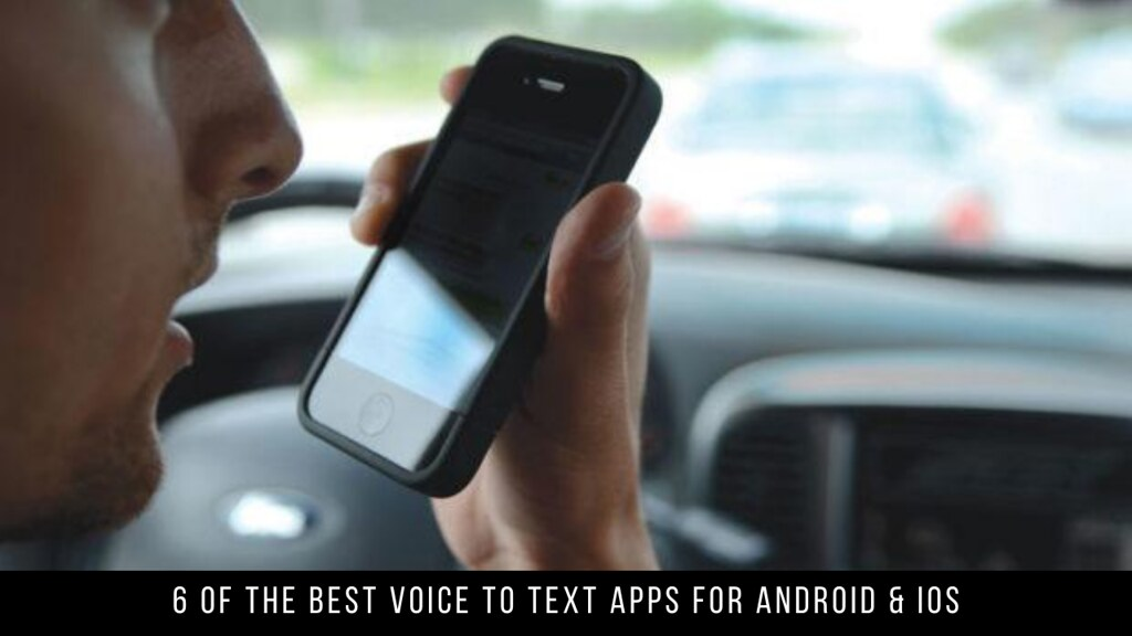 6 Of The Best Voice To Text Apps For Android & iOS