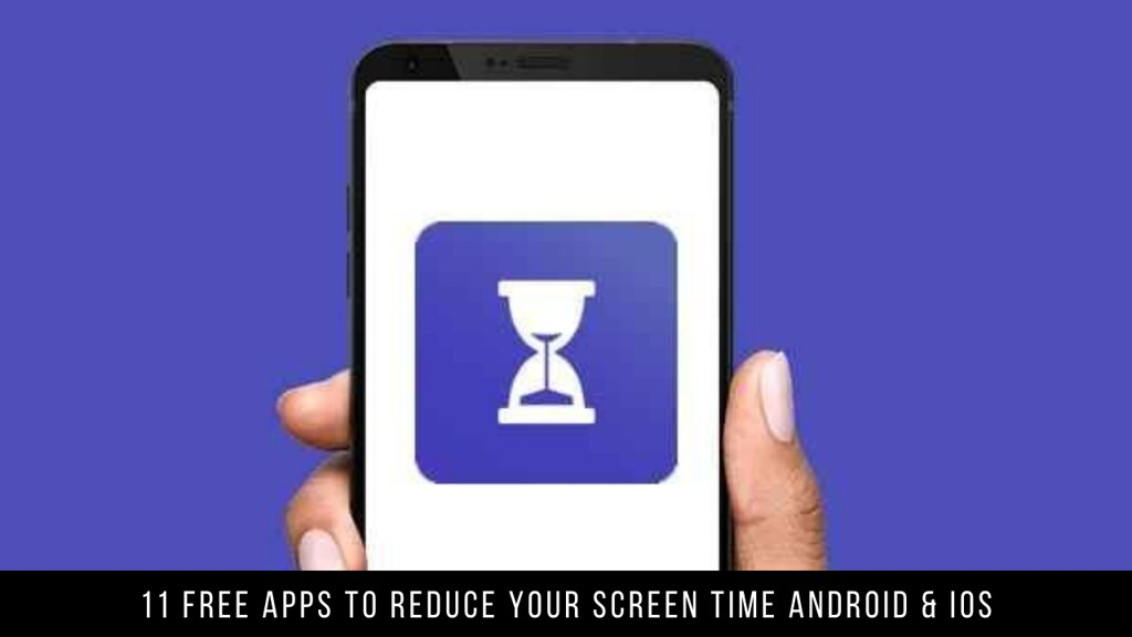 11 Free Apps To Reduce Your Screen Time Android & iOS