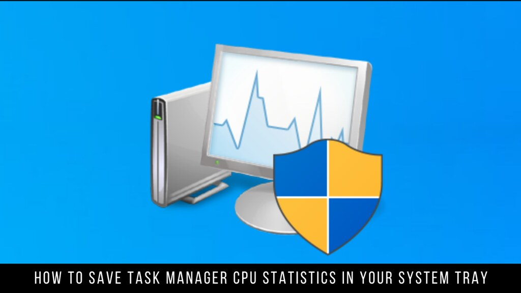 How to Save Task Manager CPU Statistics in Your System Tray
