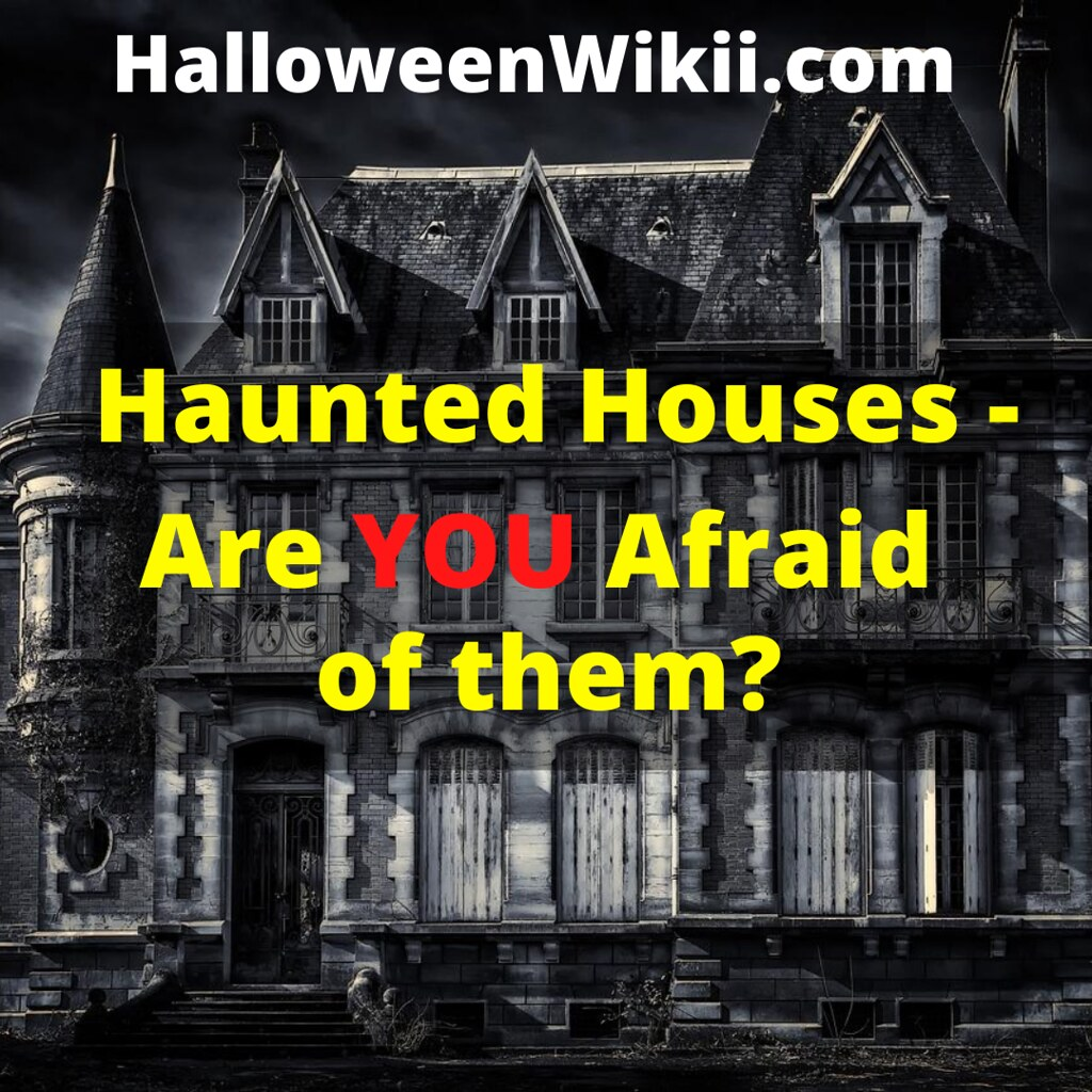 Haunted Houses – Are You Afraid of Them?