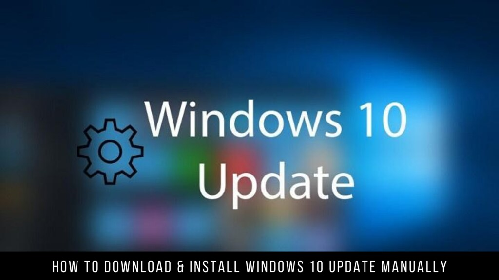 How to Download & Install Windows 10 Update Manually