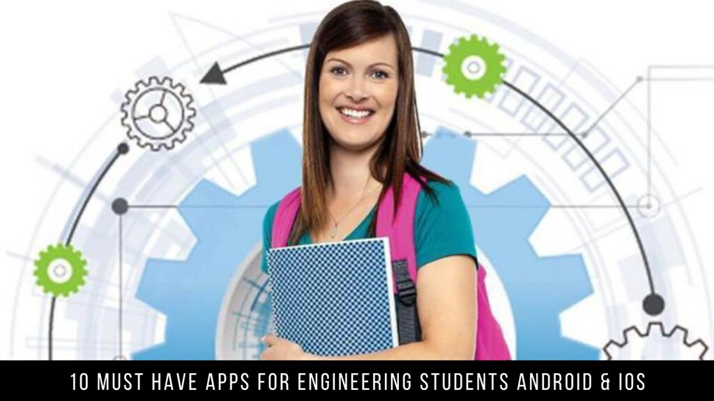 10 Must Have Apps For Engineering Students Android & iOS