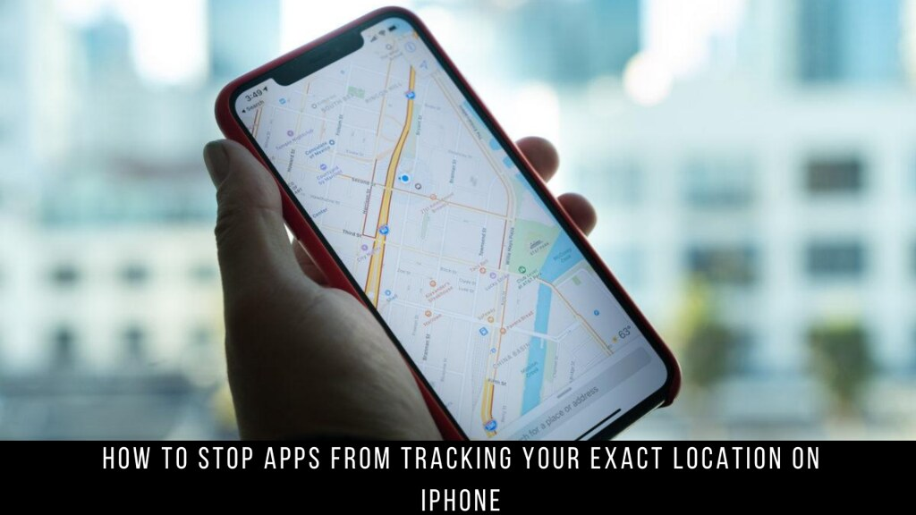 How to Stop Apps from Tracking Your Exact Location on iPhone