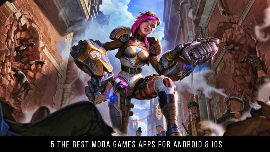 5 The Best MOBA Games Apps For Android & iOS