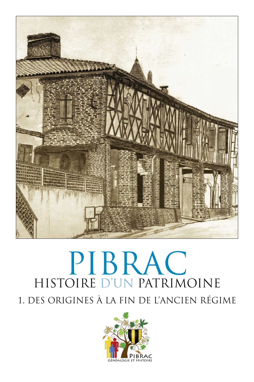 Histoire de Pibrac. Des origines à la fin de l'Ancien Régime (t. 1)