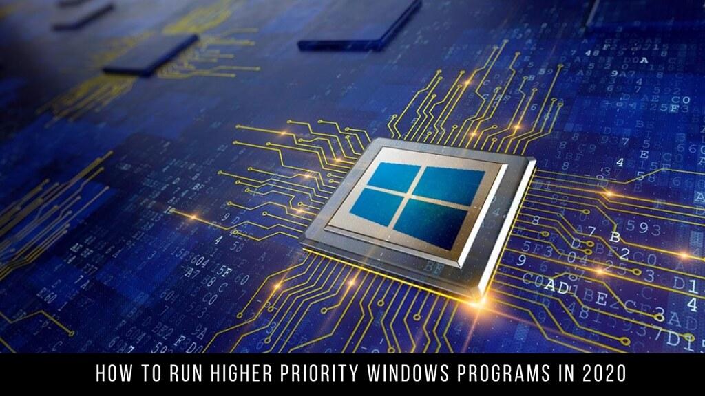 How to Run Higher Priority Windows Programs in 2020