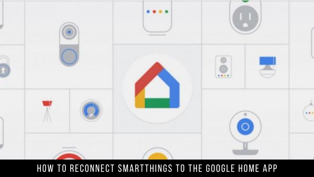 How to Reconnect SmartThings to the Google Home App