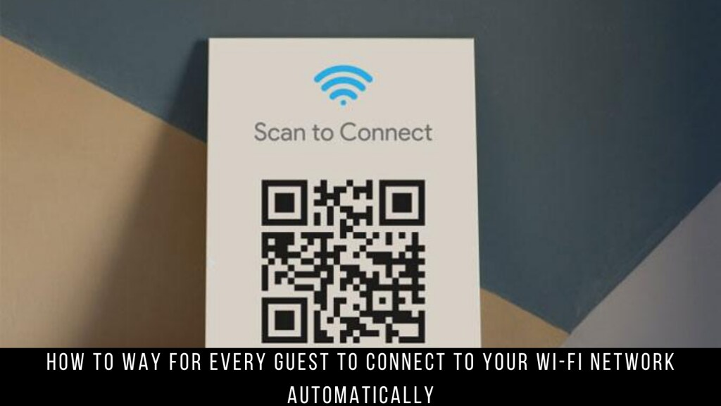 How to Way for Every Guest to Connect to Your Wi-Fi Network Automatically