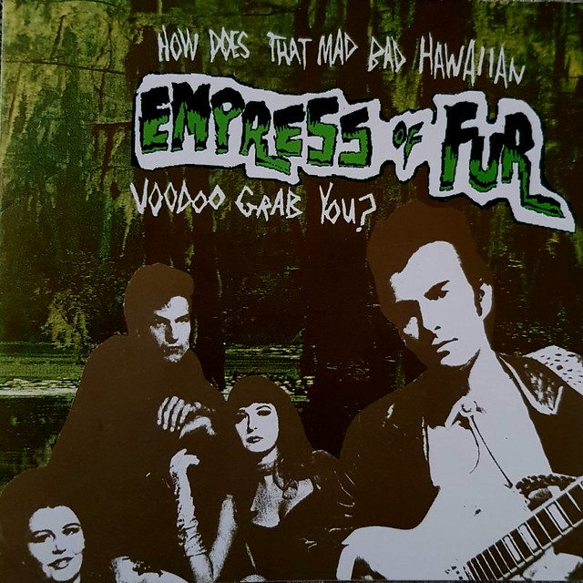Empress Of Fur - How Does That Mad Bad Hawaiian Voodoo Grab You? - Raucous CD 011 - 1994