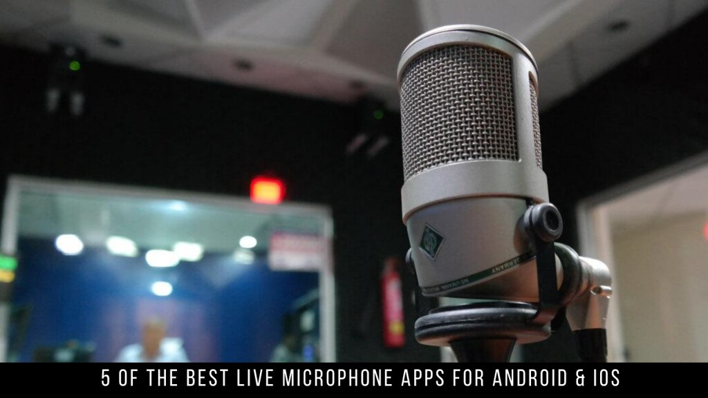 5 Of The Best Live Microphone Apps For Android & iOS