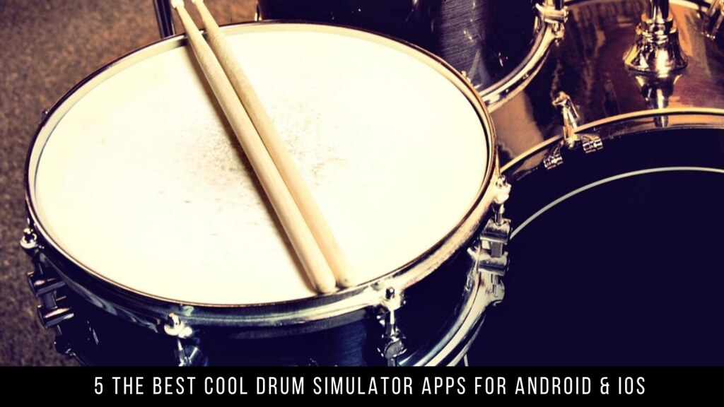 5 The Best Cool Drum Simulator Apps For Android & iOS