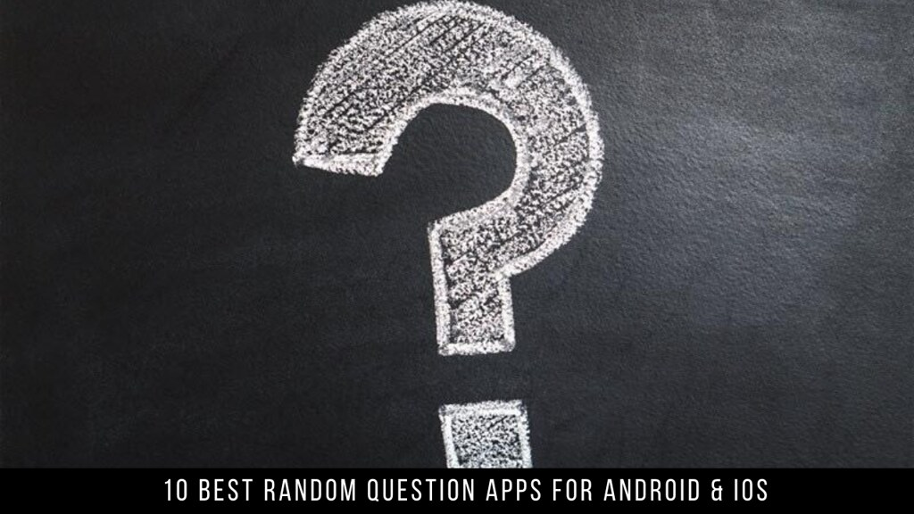 10 Best Random Question Apps For Android & iOS
