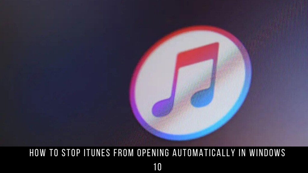 How to Stop iTunes from Opening Automatically in Windows 10