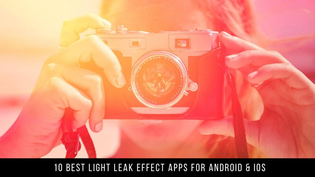 10 Best Light Leak Effect Apps For Android & iOS