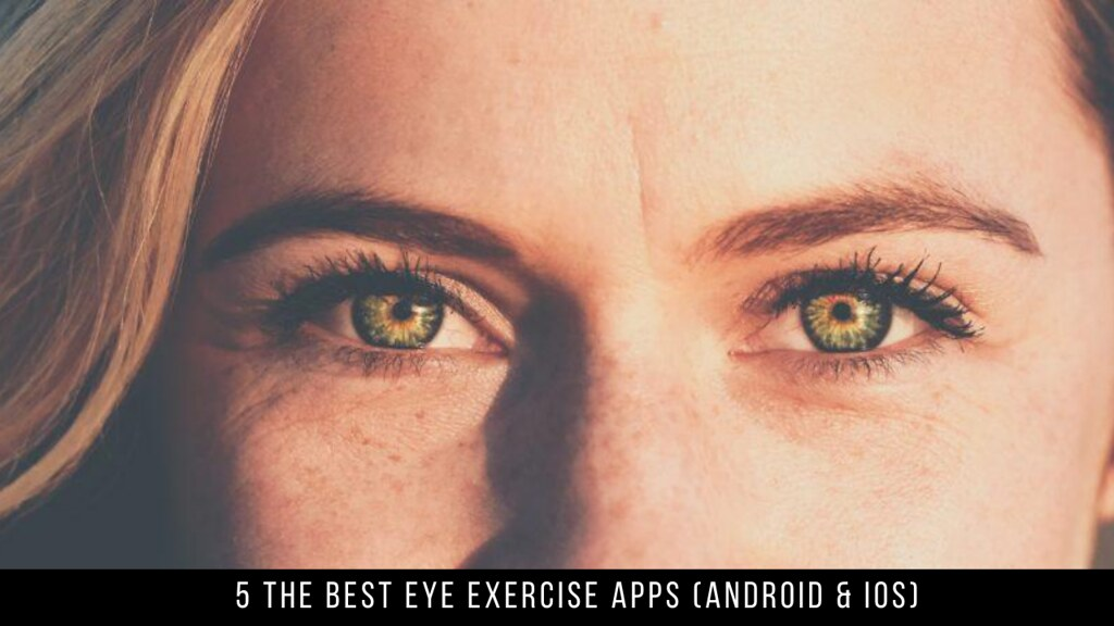 5 The Best Eye Exercise Apps (Android & iOS)