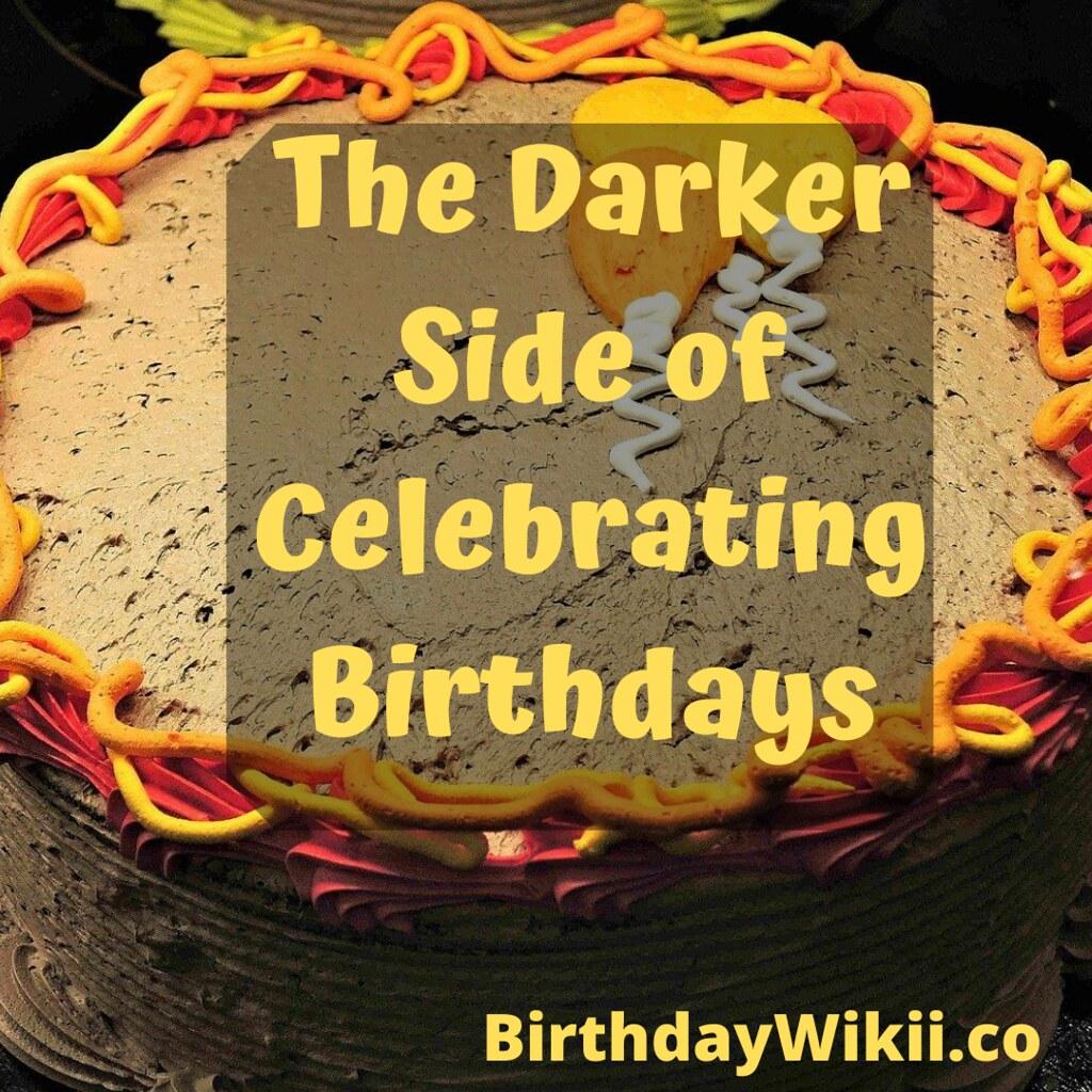 The Darker Side of Celebrating Birthdays