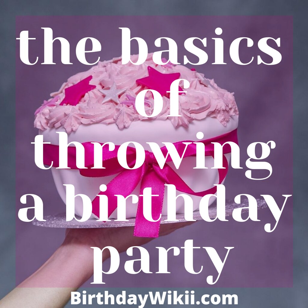 The Basics of Throwing a Birthday Party