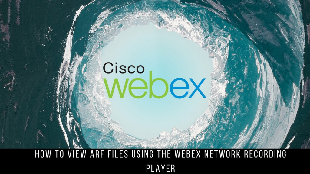 How to view ARF files using the Webex Network Recording Player