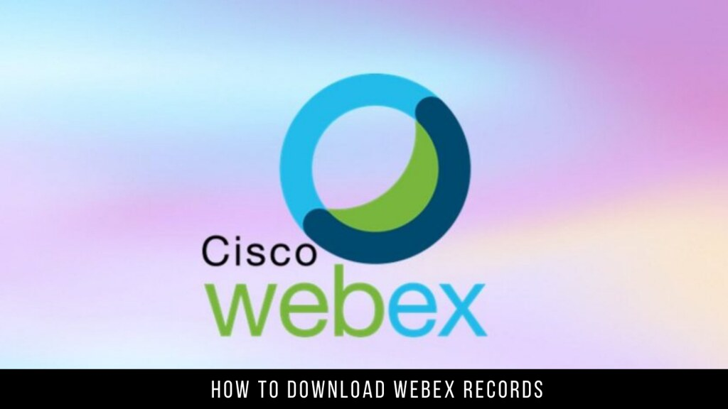 How to Download Webex Records