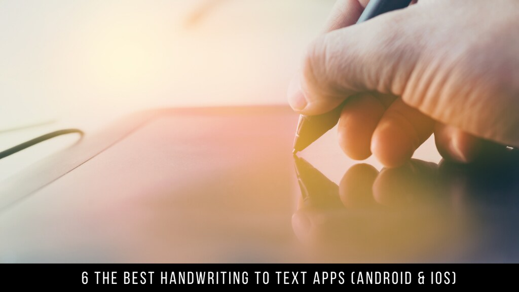 6 The Best Handwriting To Text Apps (Android & iOS)