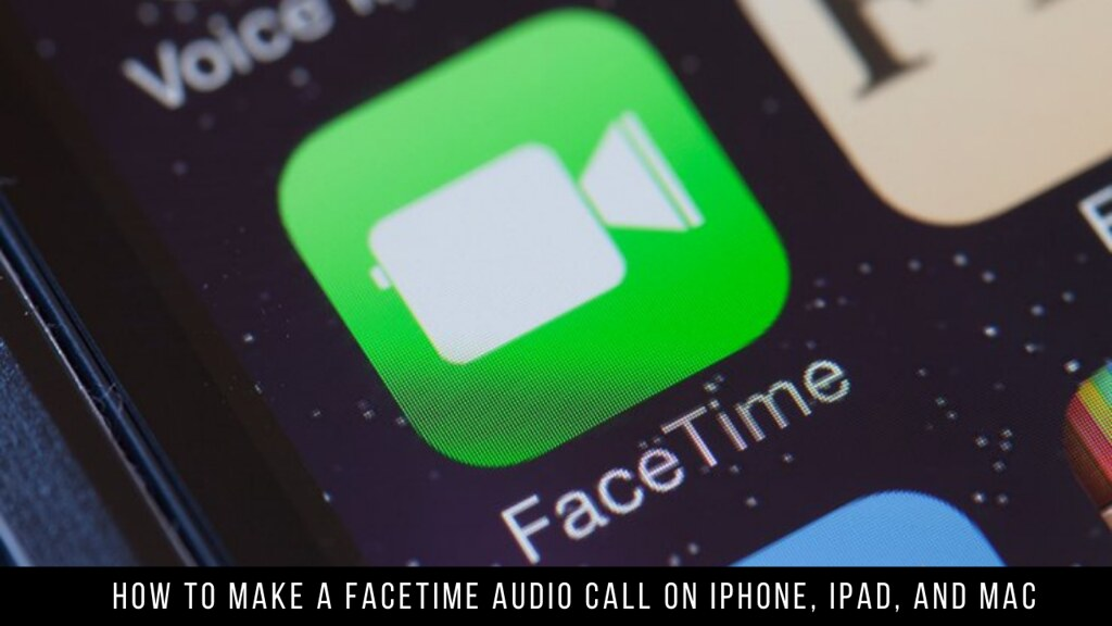 How to Make a FaceTime Audio Call on iPhone, iPad, and Mac