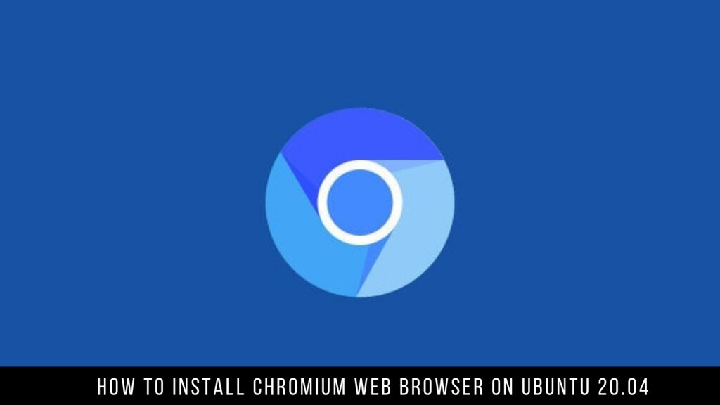 How to Install Chromium Web Browser on Ubuntu 20.04