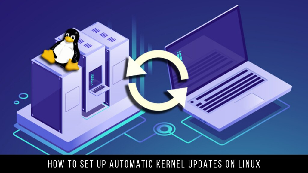 How to Set Up Automatic Kernel Updates on Linux