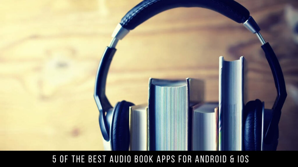 5 Of The Best Audio Book Apps For Android & iOS