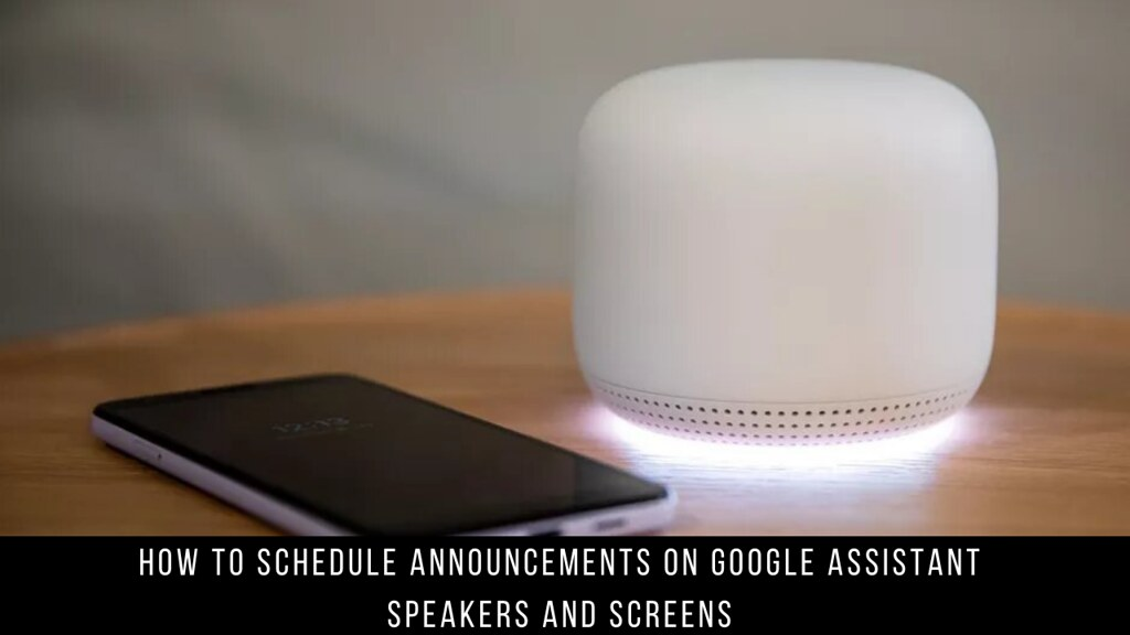 How to Schedule Announcements on Google Assistant Speakers and Screens
