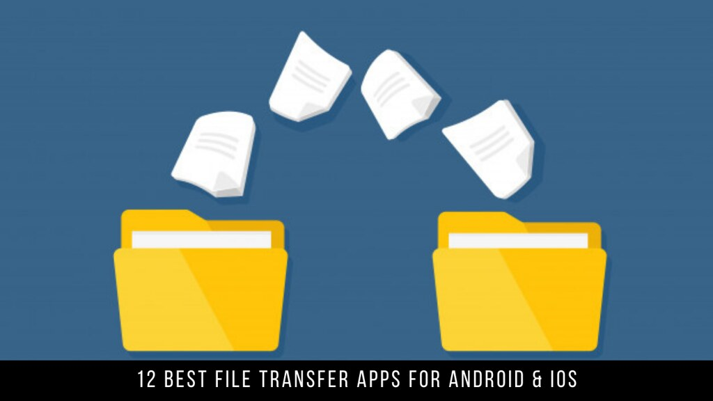 12 Best File Transfer Apps For Android & iOS