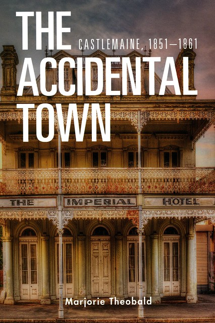 The Accidental Town: Castlemaine, 1851-1861