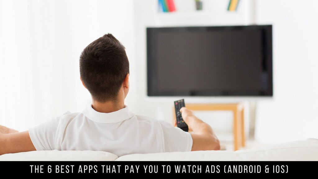The 6 Best Apps That Pay You To Watch Ads (Android & iOS)