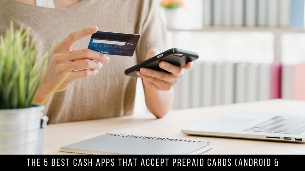 The 5 Best Cash Apps That Accept Prepaid Cards (Android & iOS)