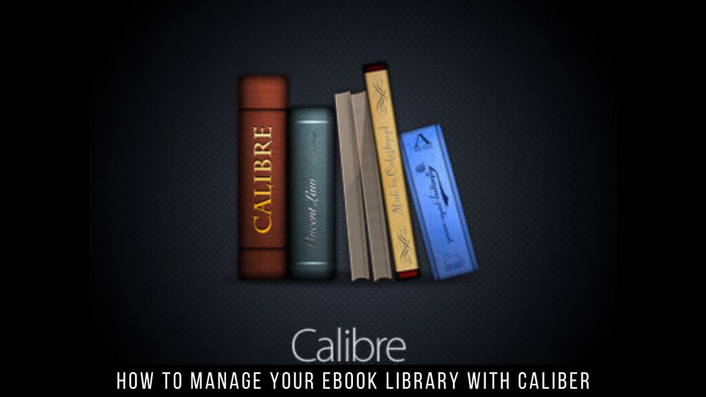 How to Manage Your Ebook Library with Caliber