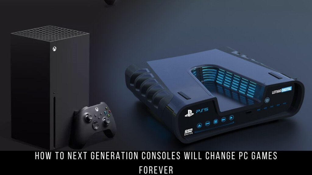 How to Next Generation Consoles Will Change PC Games Forever