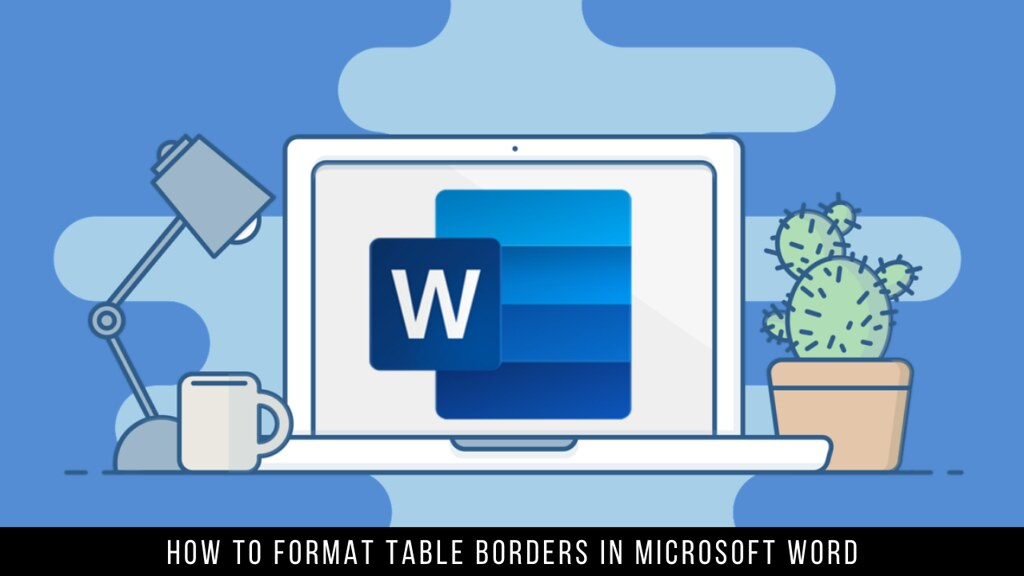How to Format Table Borders in Microsoft Word