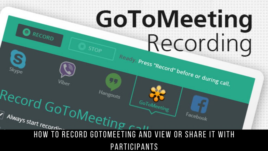 How to Record GoToMeeting and View or Share it with Participants