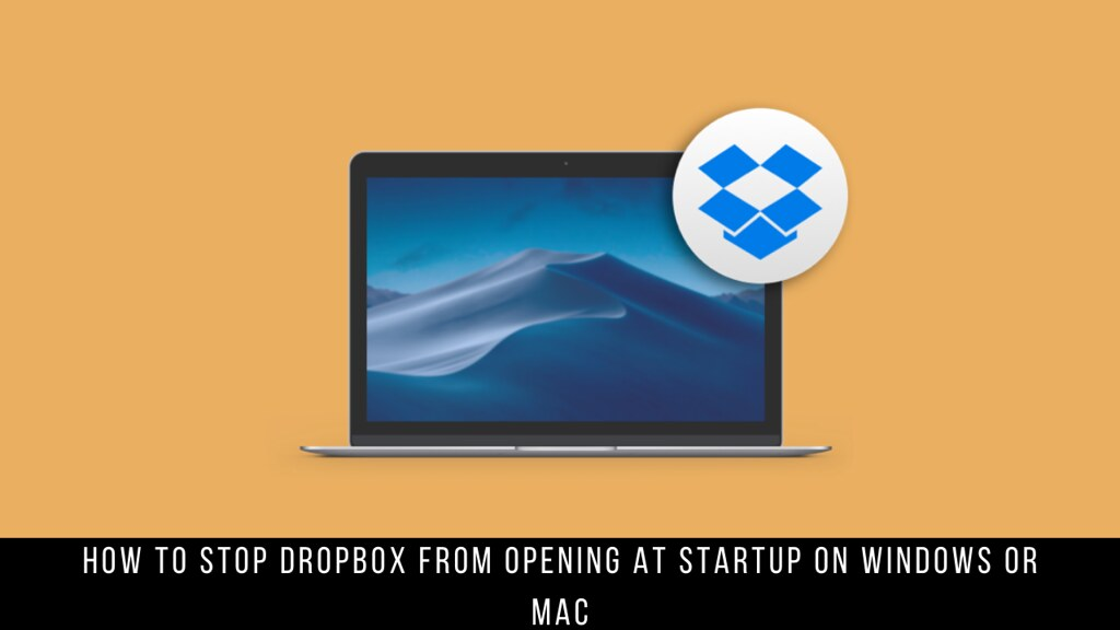 How to Stop Dropbox from Opening at Startup on Windows or Mac